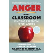 Anger in the Classroom: Finding Freedom from Anger: A Handbook for Teacher and Learner, Paperback/Glenn Nystrup M. S.