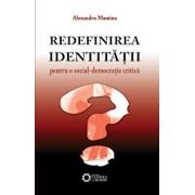 Redefinirea identitatii: pentru o social-democratie critica/Alexandru Mamina