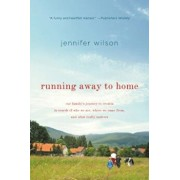 Running Away to Home: Our Family's Journey to Croatia in Search of Who We Are, Where We Came From, and What Really Matters, Paperback/Jennifer Wilson