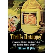 Thrills Untapped: Neglected Horror, Science Fiction and Fantasy Films, 1928-1936, Paperback/Michael R. Pitts