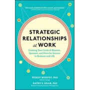 Strategic Relationships at Work: Creating Your Circle of Mentors, Sponsors, and Peers for Success in Business and Life, Hardcover