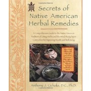 Secrets of Native American Herbal Remedies: A Comprehensive Guide to the Native American Tradition of Using Herbs and the Mind/Body/Spirit Connection, Paperback/Anthony J. Cichoke