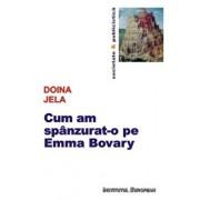 Cum am spanzurat-o pe Emma Bovary/Doina Jela