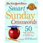 The New York Times Smart Sunday Crosswords, Volume 3: 50 Sunday Puzzles from the Pages of the New York Times, Paperback
