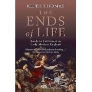 The Ends of Life Roads to Fulfilment in Early Modern England par Keith Thomas