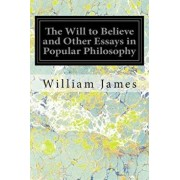 The Will to Believe and Other Essays in Popular Philosophy, Paperback/William James
