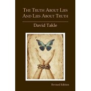 The Truth about Lies and Lies about Truth: A Fresh New Look at the Cunning of Evil and the Means for Our Transformation, Paperback/Mr David Takle