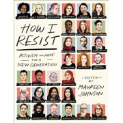 How I Resist: Activism and Hope for a New Generation, Paperback/Maureen Johnson