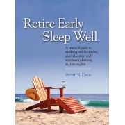 Retire Early Sleep Well: A Practical Guide to Modern Portfolio Theory, Asset Allocation and Retirement Planning in Plain English, Second Editio, Paperback