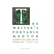 The Writer's Portable Mentor: A Guide to Art, Craft, and the Writing Life, Second Edition, Paperback/Priscilla Long