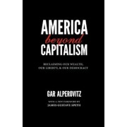 America Beyond Capitalism: Reclaiming Our Wealth, Our Liberty, and Our Democracy, Paperback