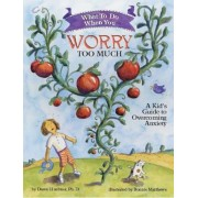What to Do When You Worry Too Much: A Kid's Guide to Overcoming Anxiety, Paperback