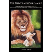 Great American Gamble: Deterrence Theory and Practice from the Cold War to the Twenty-First Century, Paperback