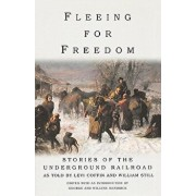 Fleeing for Freedom: Stories of the Underground Railroad as Told by Levi Coffin and William Still, Paperback/George Hendrick