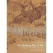 The Skulking Way of War: Technology and Tactics Among the New England Indians, Paperback/Patrick Malone