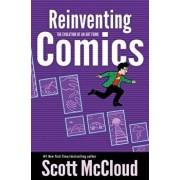 Reinventing Comics: The Evolution of an Art Form, Paperback/Scott McCloud