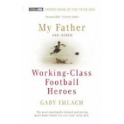 My Father and Other Working Class Football Heroes (Imlach Gary)(Paperback) (9780224072687)