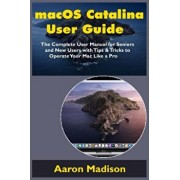 macOS Catalina User Guide: The Complete User Manual for Seniors and New Users with Tips & Tricks to Operate Your Mac Like a Pro, Paperback/Aaron Madison