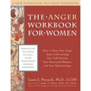 The Anger Workbook for Women: How to Keep Your Anger from Undermining Your Self-Esteem, Your Emotional Balance, and Your Relationships, Paperback/Laura J. Petracek