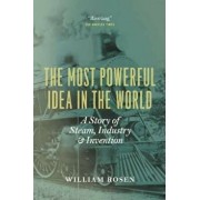 The Most Powerful Idea in the World: A Story of Steam, Industry, and Invention, Paperback/William Rosen