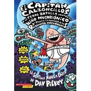 El Capitan Calzoncillos y la Feroz Batalla Contra el Nino Mocobionico, 2a Parte: La Venganza de los Ridiculos Mocorobots = Captain Underpants and the, Paperback/Dav Pilkey