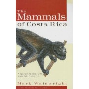 The Mammals of Costa Rica: A Natural History and Field Guide, Paperback