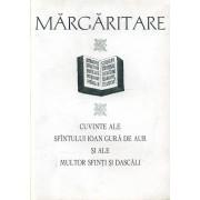 Margaritare. Cuvinte ale Sfantului Ioan Gura de Aur si ale multor Sfinti si Dascali
