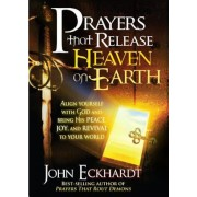 Prayers That Release Heaven on Earth: Align Yourself with God and Bring His Peace, Joy, and Revival to Your World, Paperback