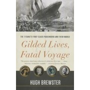 Gilded Lives, Fatal Voyage: The Titanic's First-Class Passengers and Their World, Paperback