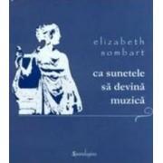 Ca sunetele sa devina muzica - Elizabeth Sombart