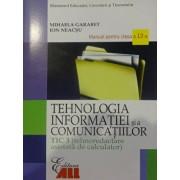 Tehnologia informatiei si a comunicatiilor TIC 3. Manual pentru clasa a XII-a/Mihaela Garabet, Ion Neacsu