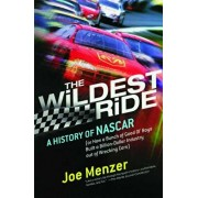The Wildest Ride: A History of NASCAR Or, How a Bunch of Good Ol' Boys Built a Billion Dollar Industry Out of Wrecking Cars, Paperback/Joe Menzer