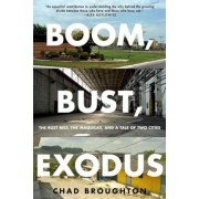 Boom, Bust, Exodus: The Rust Belt, the Maquilas, and a Tale of Two Cities, Paperback