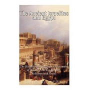 The Ancient Israelites and Egypt: The History of the Egyptian Enslavement of the Jews, the Exodus, and Relations With Israel, Paperback/Charles River Editors