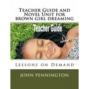 Teacher Guide and Novel Unit for brown girl dreaming: Lessons on Demand, Paperback/John Pennington