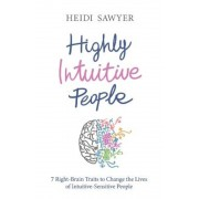 Highly Intuitive People: 7 Right-Brain Traits to Change the Lives of Intuitive-Sensitive People, Paperback