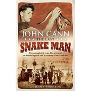 Last Snake Man. The remarkable true-life story of an Aussie legend and a century of snake shows, Paperback/John Cann