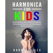 Harmonica for Kids: Simple Guide to Learn and Play the Diatonic Harmonica and Have Fun with Easy Songs in Tablature Notation, Paperback/Darren Hills
