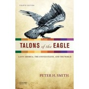 Talons of the Eagle: Latin America, the United States, and the World, Paperback/Peter H. Smith