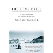 The Long Exile: A Tale of Inuit Betrayal and Survival in the High Arctic, Paperback/Melanie McGrath
