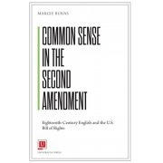 Common Sense in the Second Amendment: Eighteenth-Century English and the U.S. Bill of Rights, Paperback/Margie Burns
