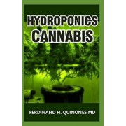 Hydroponics Cannabis: The Complete Guide on How to Grow Cannabis Indoor and Outdoor, Paperback/Ferdinand H. Quinones MD