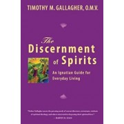 The Discernment of Spirits: An Ignatian Guide for Everyday Living, Paperback/Timothy M. Omv Gallagher