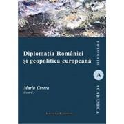 Diplomatia Romaniei si geopolitica europeana/Maria Costea