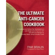 The Ultimate Anti-Cancer Cookbook: A Cookbook and Eating Plan Developed by a Late-Stage Cancer Survivor with 225 Delicious Recipes for Everyday Meals,, Paperback