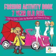 Fashion Activity Book 7 Year Old Girl Dot to Dots, Color by Number and How to Draw, Paperback/Educando Kids
