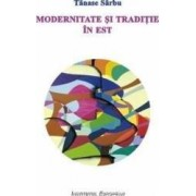 Modernitate si traditie in Est - Tanase Sarbu