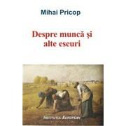 Despre munca si alte eseuri/Mihai Pricop