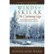 Winds of Skilak: The Continuing Saga of One Couple's Adventures and Survival in the Alaskan Wilderness, Paperback/Bonnie Rose Ward