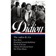 Joan Didion: The 1960s & 70s (Loa #325): Run, River / Slouching Towards Bethlehem / Play It as It Lays / A Book of Common Prayer / The White Album, Hardcover/Joan Didion